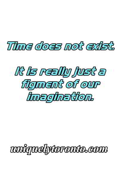 "Quote ""Time does not exist. It is really just a figment of our imagination."". Quote by Vincent Banial"
