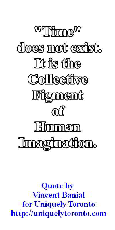 "quote by Vincent Banial: ""Time does not exist. It is the Collective Figment of Human Imagination"""